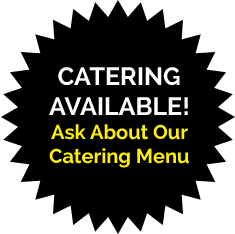 Catering Available! Ask About Our Catering Menu